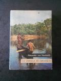ALEXANDER VON HUMBOLDT - CU PIROGA PE ORINOCO