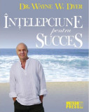 Intelepciune pentru succes | Wayne W. Dyer