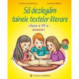 Sa dezlegam tainele textelor literare clasa a IV-a semestrul I