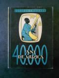 JACQUESW CHAILLEY - 40000 ANI DE MUZICA. OMUL DESCOPERIND MUZICA