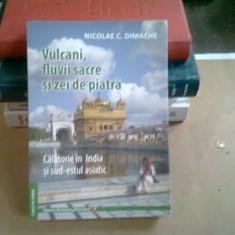 VULCANI, FLUVII SACRE SI ZEI DE PIATRA - NICOLAE C. DIMACHE
