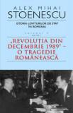 Istoria loviturilor de stat in Romania. Revolutia din Decembrie 1989 - O tragedie romaneasca. Volumul 4. Partea I/Alex Mihai Stoenescu, Rao