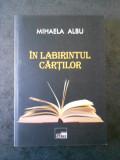 MIHAELA ALBU - IN LABIRINTUL CARTILOR