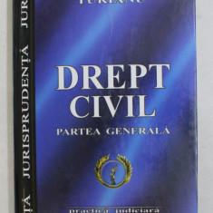 DREPT CIVIL , PRACTICA JUDICIARA de CORNELIU TURIANU , 2004