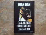 CAVALERII ORDINULUI BASARAB - IOAN DAN , EDITIA A V A