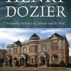 Henry Dozier: Peripatetic Architect of Colorado and the West