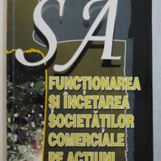 FUNCTIONAREA SI INCETAREA SOCIETATILOR COMERCIALE PE ACTIUNI de ELENA CARCEI , 1996