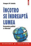 Incotro se indreapta lumea. Economia politica a viitorului | Grzegorz W. Kolodko