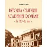 Istoria cladirii Academiei Romane la 120 de ani - Nicolae St. Noica