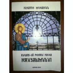 Rugati-va pentru pacea Ierusalimului- Ignatie Monahul