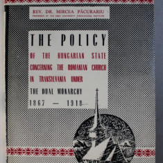 THE POLICY OF THE HUNGARIAN STATE CONCERING THE ROMANIAN CHURCH IN TRANSYLVANIA UNDER THE DUAL MONARCHY (1867-1918) by MIRCEA PACURARIU , 1986