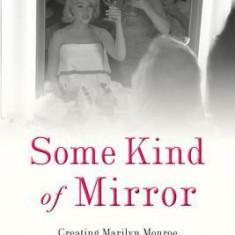 Some Kind of Mirror: Creating Marilyn Monroe