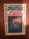 SUPRANATURALUL DE LA MIT LA STIINTA de CRISTIAN NEGUREANU , Bucuresti 1994