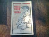 THE WHITE TRIBE OF AFRICA - DAVID HARRISON (CARTE IN LIMBA ENGLEZA)