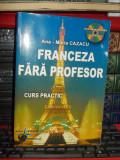 ANA-MARIA CAZACU - FRANCEZA FARA PROFESOR * CURS PRACTIC , 2007 ( CONTINE CD )