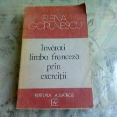 INVATATI LIMBA FRANCEZA PRIN EXERCITII - ELENA GORUNESCU