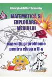 Matematica si explorarea mediului - Clasa 2 - Exercitii si probleme - Gheorghe Adalbert Schneider