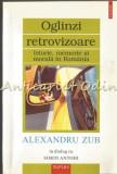 Oglinzi Retrovizoare. Istorie, Memorie Si Morala In Romania - Alexandru Zub, Iustin Mihailov