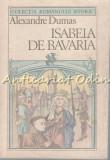 Cumpara ieftin Isabela De Bavaria - Alexandre Dumas