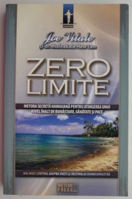 Zero limite. Metoda secreta hawaiiana pentru antingerea unui nivel inalt de bunastare, sanatate si pace – Joe Vitale, Ihaleakala Hew Len foto