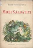 Cumpara ieftin Micii salbatici - Ernest thompson Seton (ilustratii) / carte rara copii