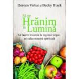 Sa ne hranim in lumina - Doreen Virtue, Becky Black