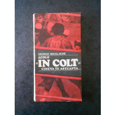 GEORGE MIHALACHE - ACOLO IN COLT CINEVA TE ASTEAPTA