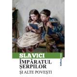 Imparatul serpilor si alte povestiri | Ioan Slavici