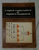 Logica matematica si algebra booleana / Ioana Barbat si Boldur Barbat