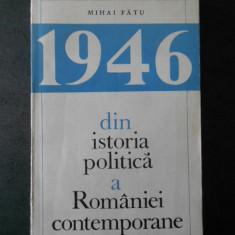 Mihai Fatu - 1946 din istoria politica a Romaniei contemporane