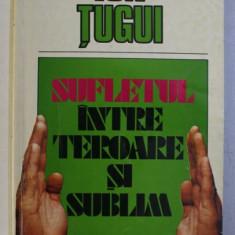 SUFLETUL INTRE TEROARE SI SUBLIM de ION TUGUI , 1995