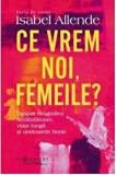 Ce vrem noi, femeile? Despre dragostea nerabdatoare, viata lunga si ursitoarele bune/Isabel Allende