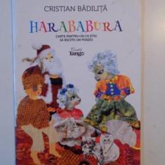 HARABABURA,CARTE PENTRU CEI CE STIU SA RECITE-UN POEZIU de CRISTIAN BADILITA 2014