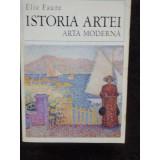 ISTORIA ARTEI VOL.IV- ARTA MODERNA - ELIE FAURE