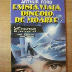 EXISTA VIATA DINCOLO DE MOARTE de ARTHUR FORD , Bucuresti 1993