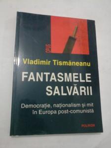 FANTASMELE SALVARII - VLADIMIR TISMANEANU