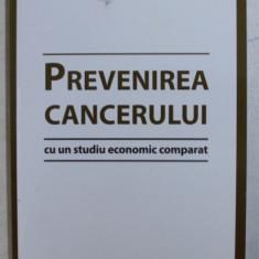 PREVENIREA CANCERULUI , CU UN STUDIU ECONOMIC COMPARAT de PAVEL CHIRILA , DR. CRISTIAN GEORGE POPESCU , 2014