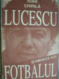 Lucescu si drogul sau fotbalul - Ioan Chirila