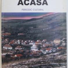 ACASA - PERIODIC CULTURAL TRIMESTRIAL , ANUL II , NR. 1 SI 2 , IANUARIE - IUNIE , 2009
