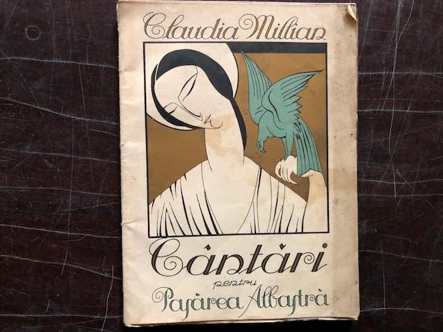 CANTARI PENTRU PASAREA ALBASTRA - CLAUDIA MILLIAN,SOTIA LUI ION MINULESCU,CU DEDICATIE