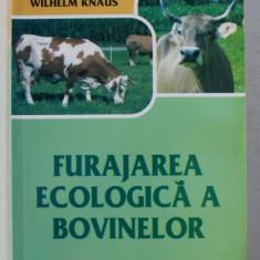 FURAJAREA ECOLOGICA A BOVINELOR de ELISABETH STOGER ...WILHELM KNAUS , 2009