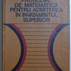 PROBLEME DE MATEMATICA PENTRU ADMITEREA IN INVATAMANTUL SUPERIOR de ILIE ILIESCU , BUCUR IONESCU , DAN RADU , 1976