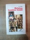 HRISTOS LUMINA LUMII de E. G. WHITE , Bucuresti 1997