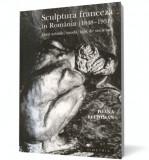 Sculptura franceză în România (1848-1931)