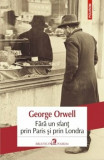 Cumpara ieftin Fara un sfant prin Paris si prin Londra/George Orwell