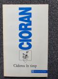 CADEREA IN TIMP - Cioran