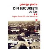 Din Bucurestii de ieri. Aspecte edilitar-urbanistice Vol. II | George Potra