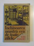 INCHISOAREA NOASTRA CEA DE TOATE ZILELE- ION IOANID- VOL.I