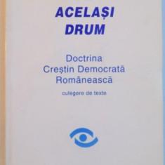 PE ACELASI DRUM, DOCTRINA CRESTIN DEMOCRATA ROMANEASCA, CULEGERE DE TEXTE, 2000