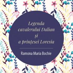 Legenda cavalerului Dalian şi a prinţesei Loresia, de Ramona Maria Bochie